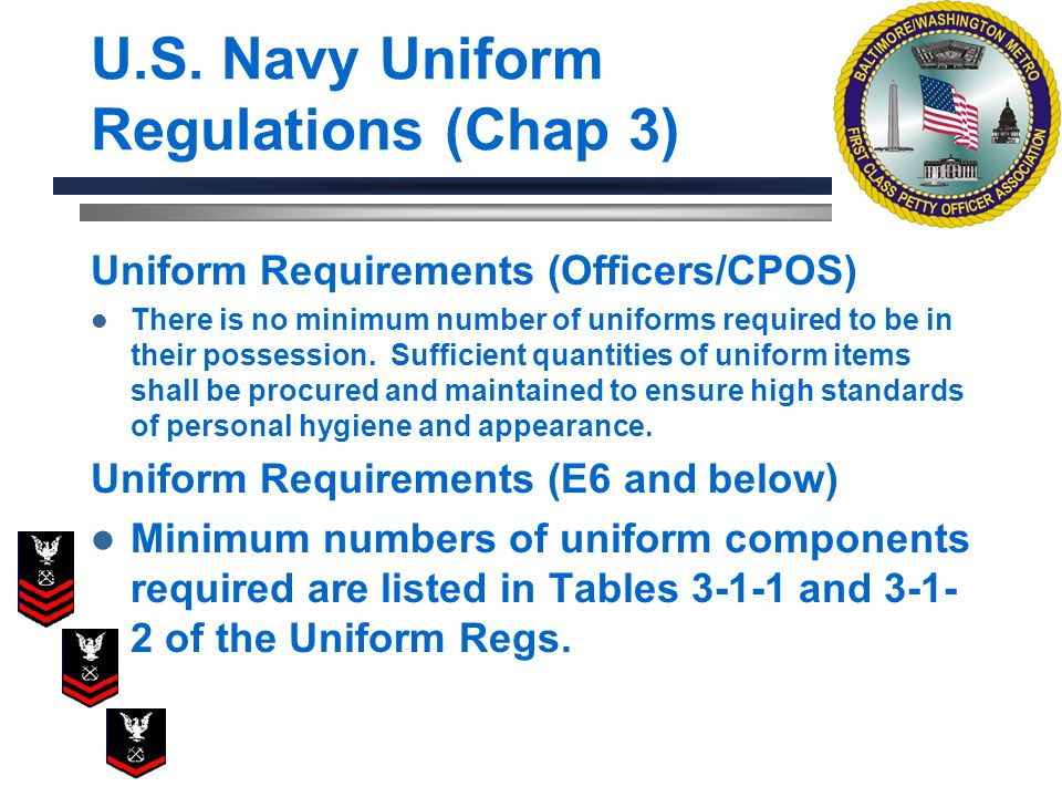 U.S. Navy Uniform Regulations (Chap 3) Uniform Requirements (Officers/CPOS) There is no minimum number of uniforms required to be in their possession.