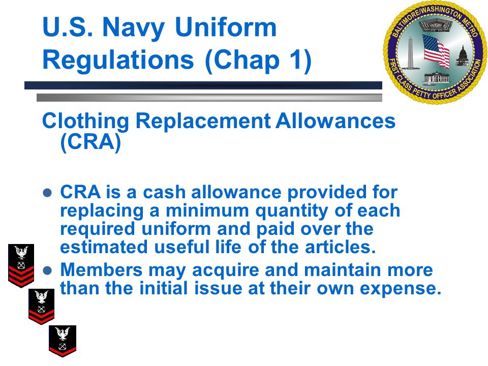 Clothing Replacement Allowances (CRA) CRA is a cash allowance provided for replacing a minimum quantity of each required uniform and paid over the est