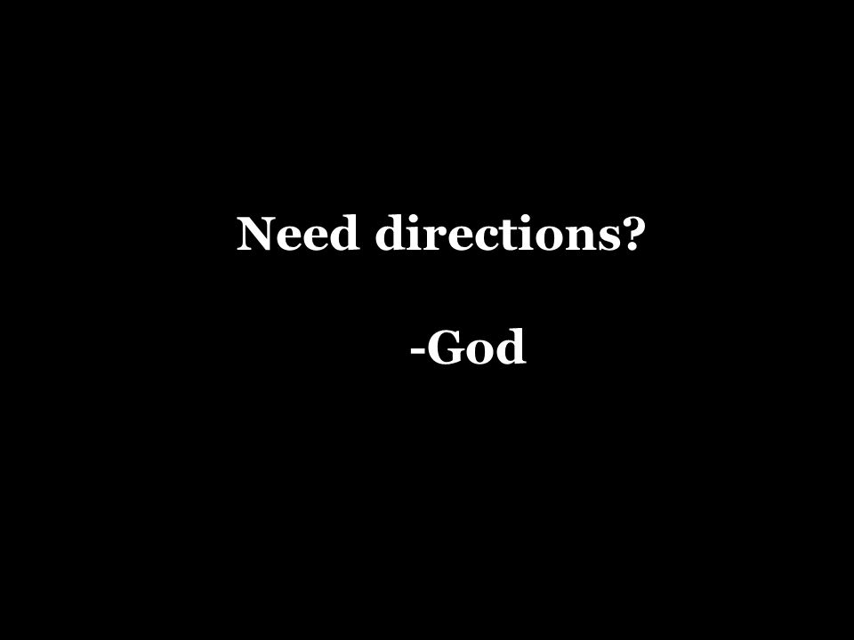 Need directions? -God