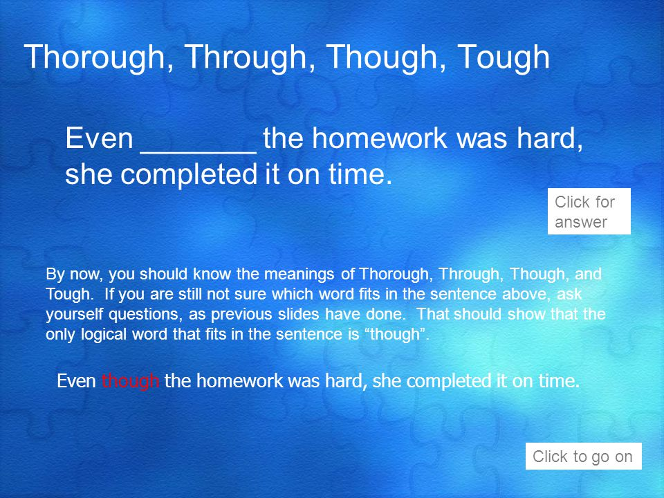 Even _______ the homework was hard, she completed it on time.