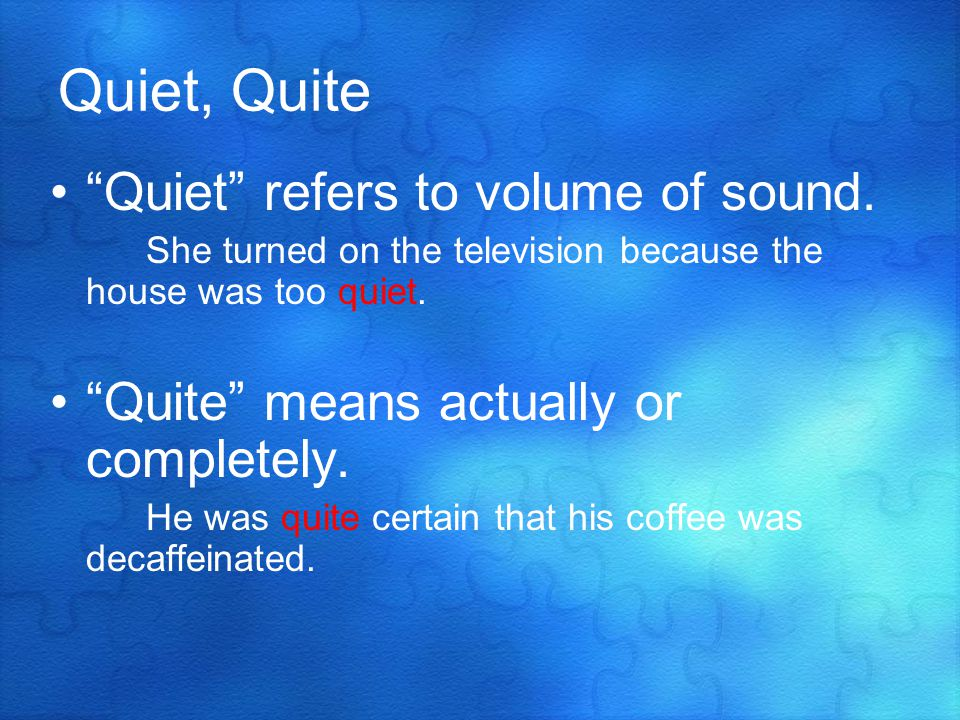 Quiet, Quite Quiet refers to volume of sound.