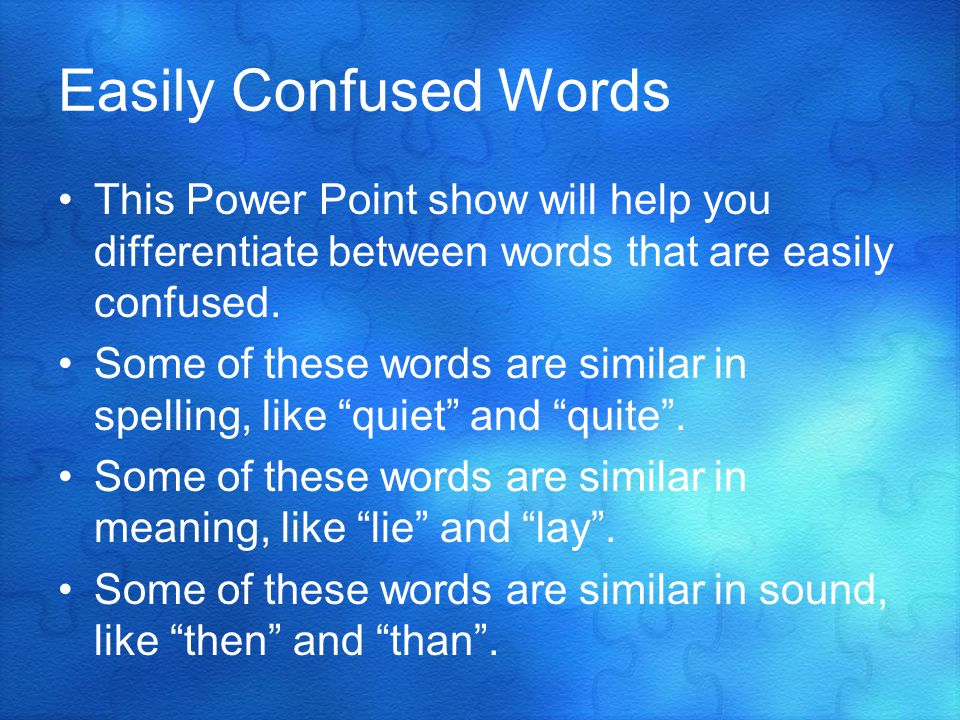 Once you can remember the difference between these groups of words, your comprehension and writing will become much better.