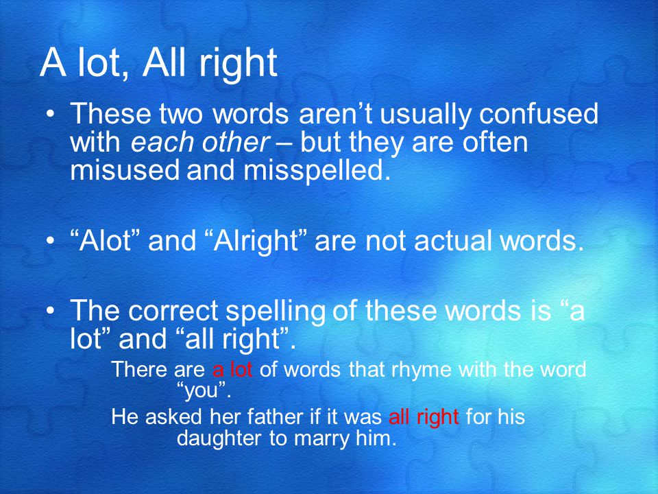 A lot, All right These two words arent usually confused with each other – but they are often misused and misspelled.