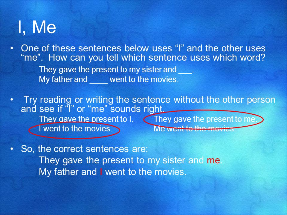I, Me One of these sentences below uses I and the other uses me.