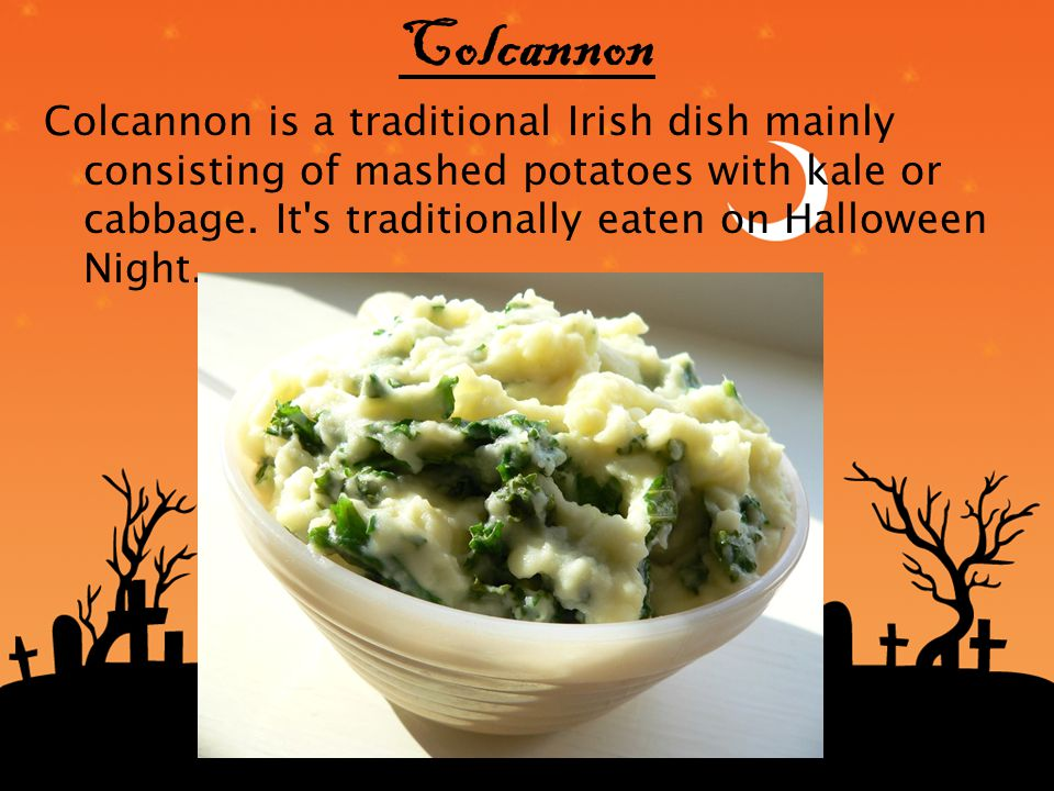 Colcannon Colcannon is a traditional Irish dish mainly consisting of mashed potatoes with kale or cabbage.