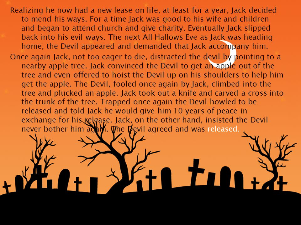 Realizing he now had a new lease on life, at least for a year, Jack decided to mend his ways.
