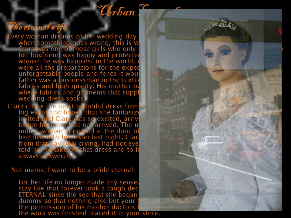 Urban Legends The eternal wife Every woman dreams of her wedding day and a thousand fantasies but what happens when something goes wrong, this is what my story and sadness that it produces.