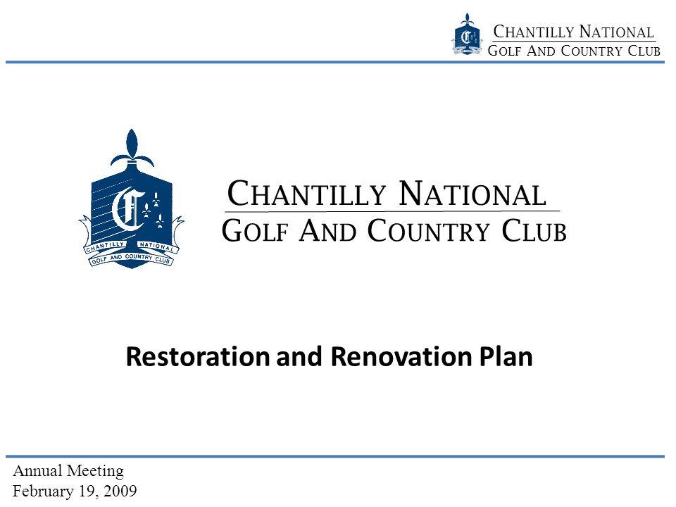 C HANTILLY N ATIONAL G OLF A ND C OUNTRY C LUB Annual Meeting February 19, 2009 G OLF A ND C OUNTRY C LUB C HANTILLY N ATIONAL Restoration and Renovation Plan