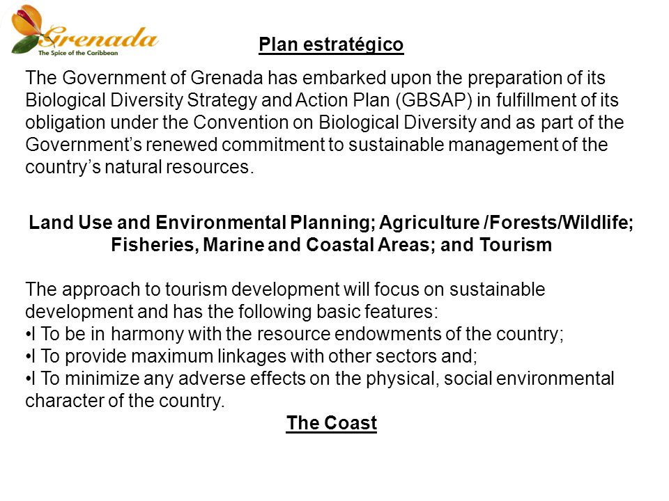 Plan estratégico The Government of Grenada has embarked upon the preparation of its Biological Diversity Strategy and Action Plan (GBSAP) in fulfillment of its obligation under the Convention on Biological Diversity and as part of the Governments renewed commitment to sustainable management of the countrys natural resources.