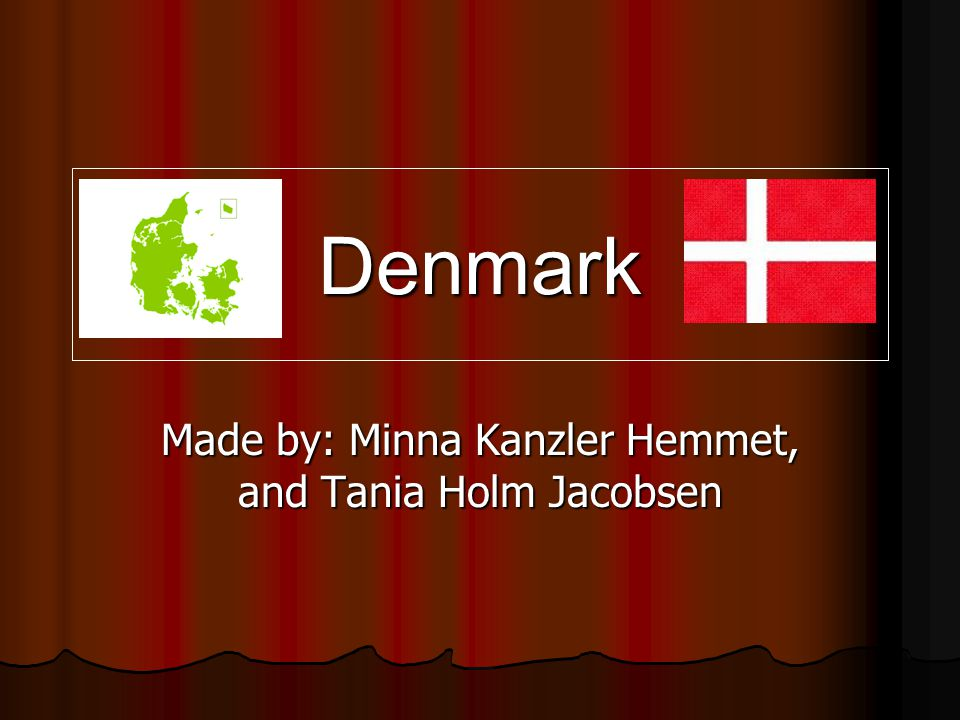 Denmark Made by: Minna Kanzler Hemmet, and Tania Holm Jacobsen