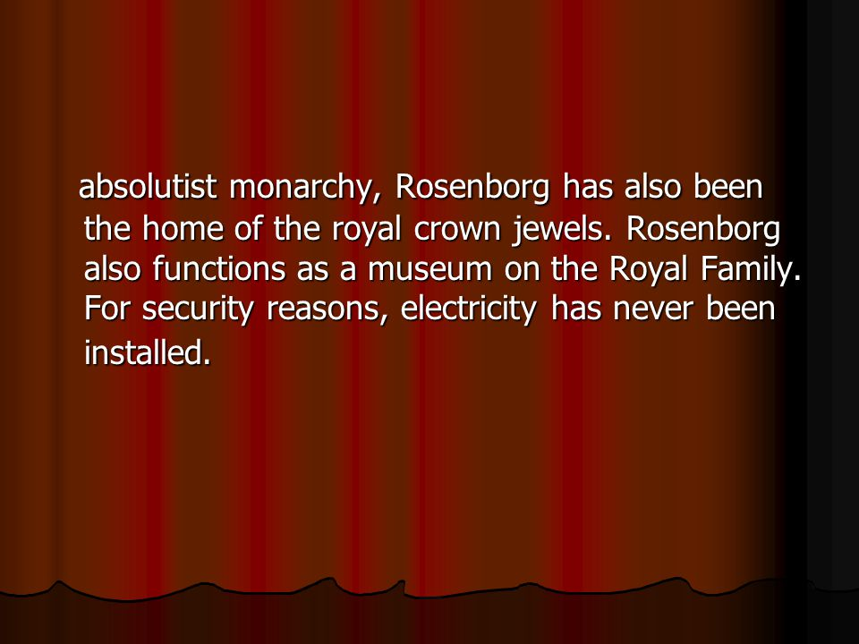 absolutist monarchy, Rosenborg has also been the home of the royal crown jewels.