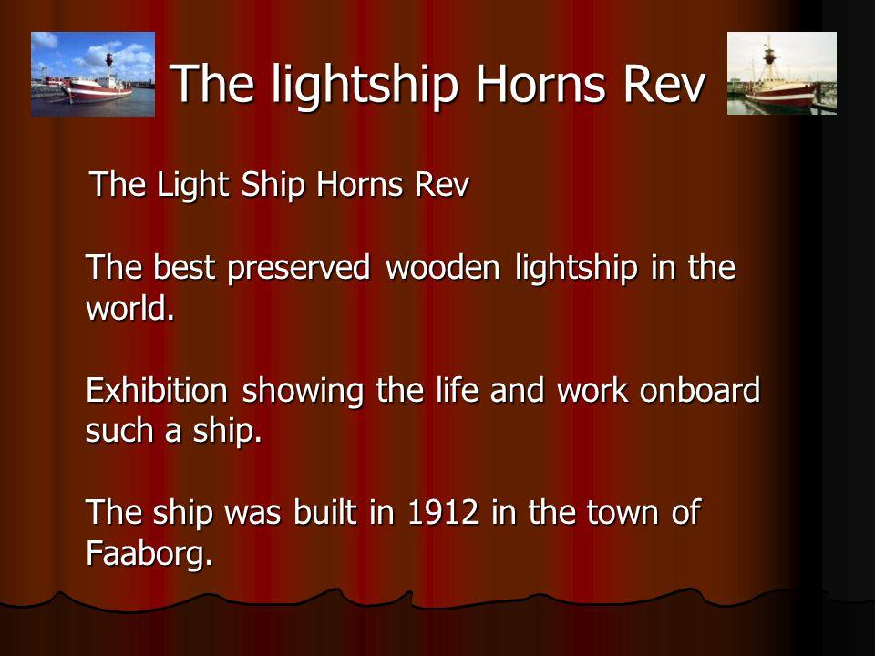 The lightship Horns Rev The Light Ship Horns Rev The best preserved wooden lightship in the world.