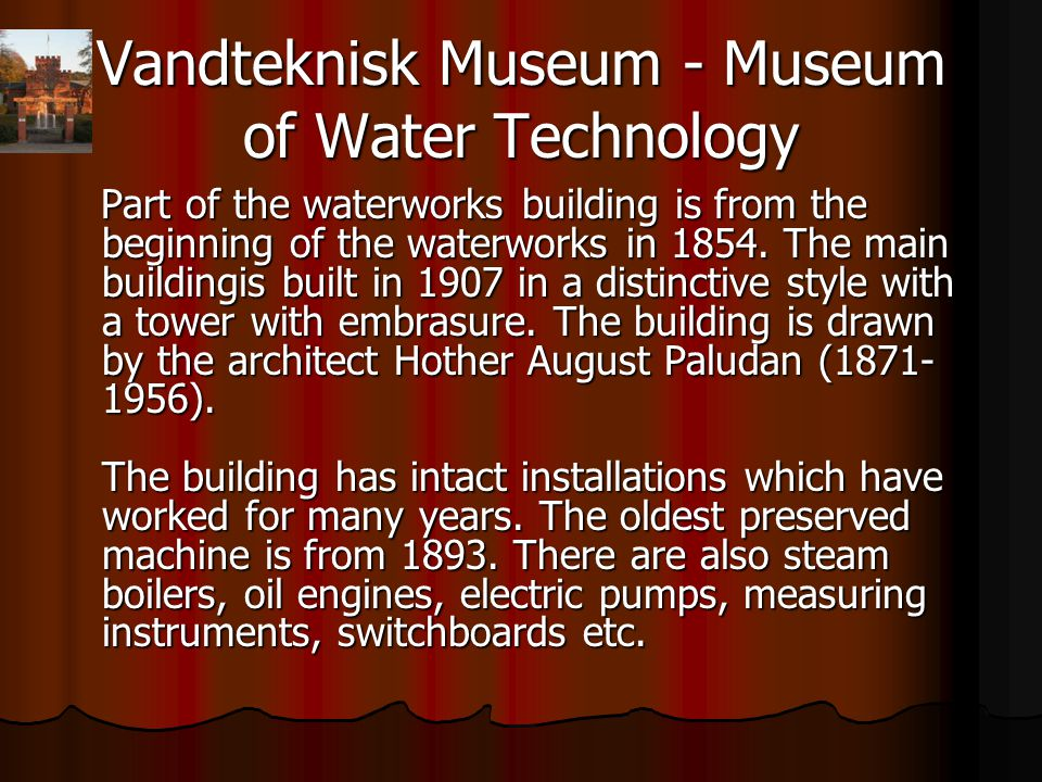 Vandteknisk Museum - Museum of Water Technology Part of the waterworks building is from the beginning of the waterworks in 1854.