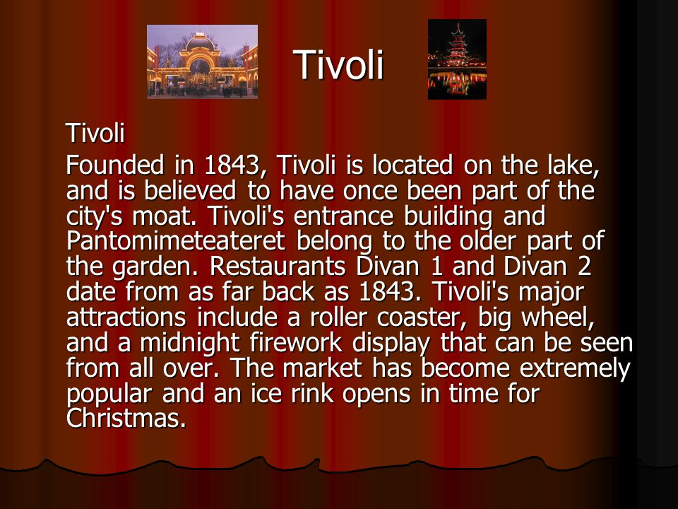 Tivoli Tivoli Tivoli Founded in 1843, Tivoli is located on the lake, and is believed to have once been part of the city s moat.
