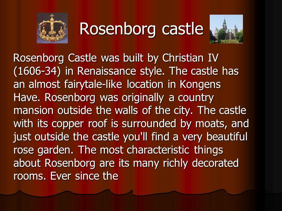 Rosenborg castle Rosenborg Castle was built by Christian IV (1606-34) in Renaissance style.