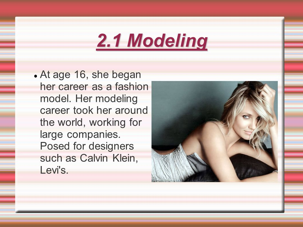 2.1 Modeling At age 16, she began her career as a fashion model.