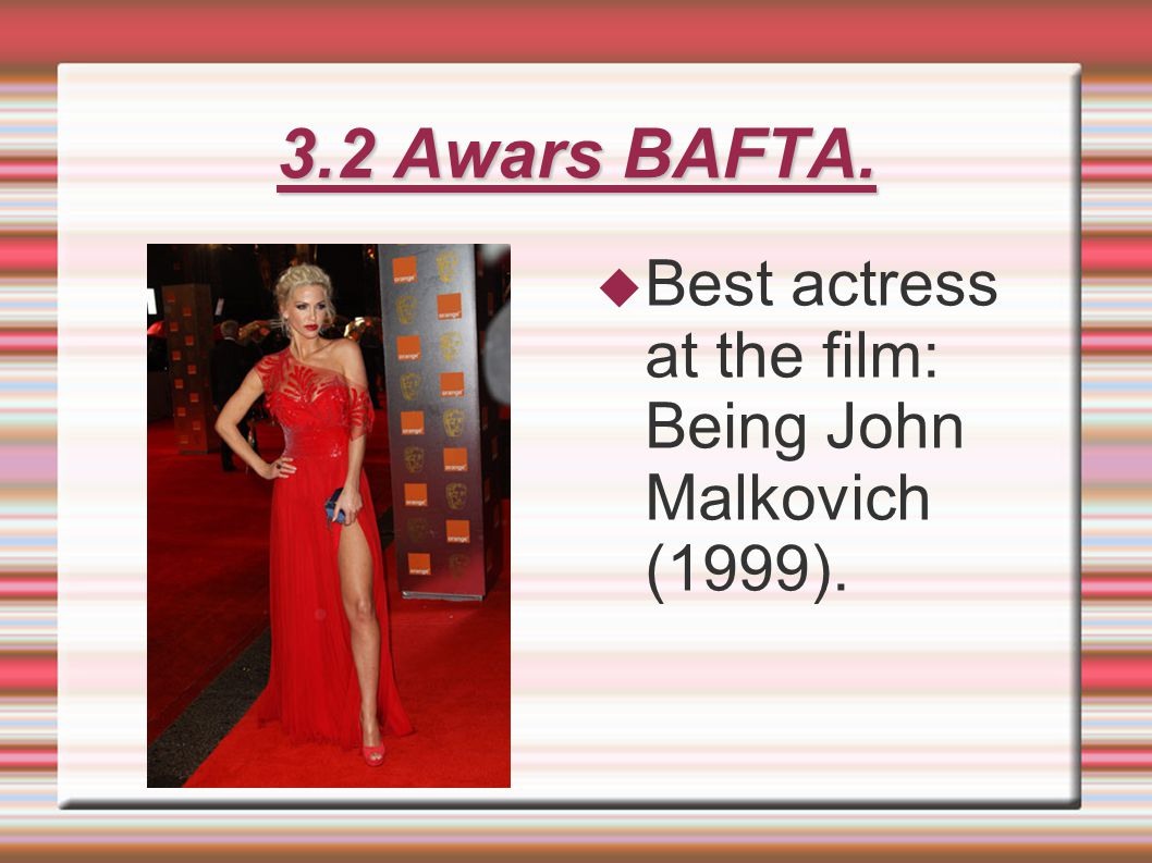 3.2 Awars BAFTA. Best actress at the film: Being John Malkovich (1999).