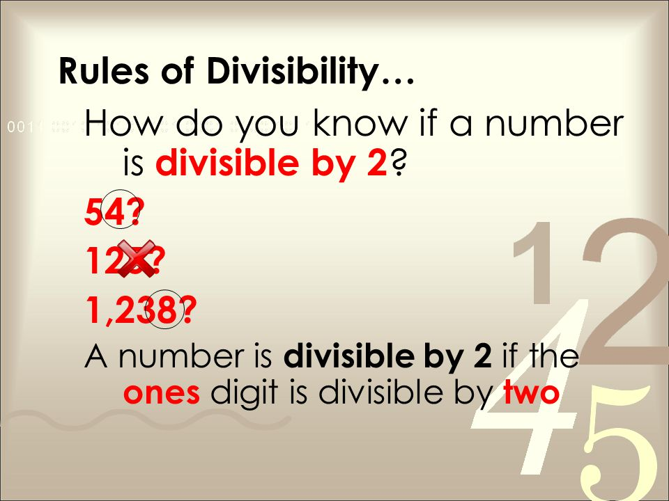 Rules of Divisibility… How do you know if a number is divisible by 2 .