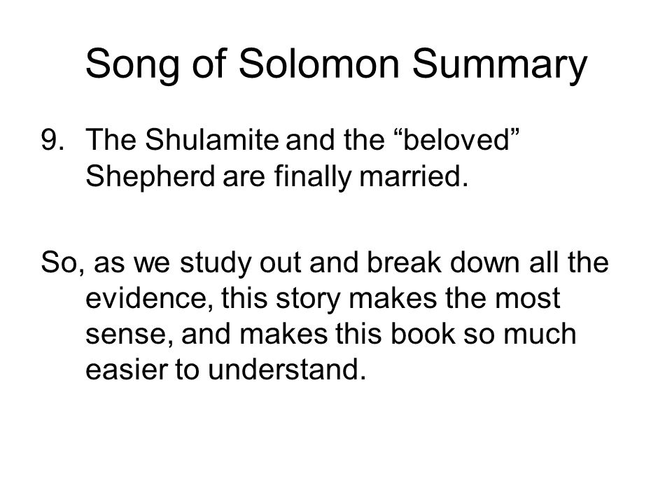 Song of Solomon Summary 9.The Shulamite and the beloved Shepherd are finally married. So, as we study out and break down all the evidence, this story