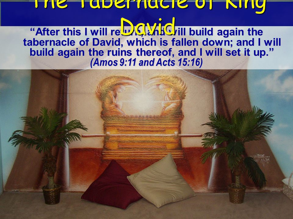 After this I will return, and will build again the tabernacle of David, which is fallen down; and I will build again the ruins thereof, and I will set