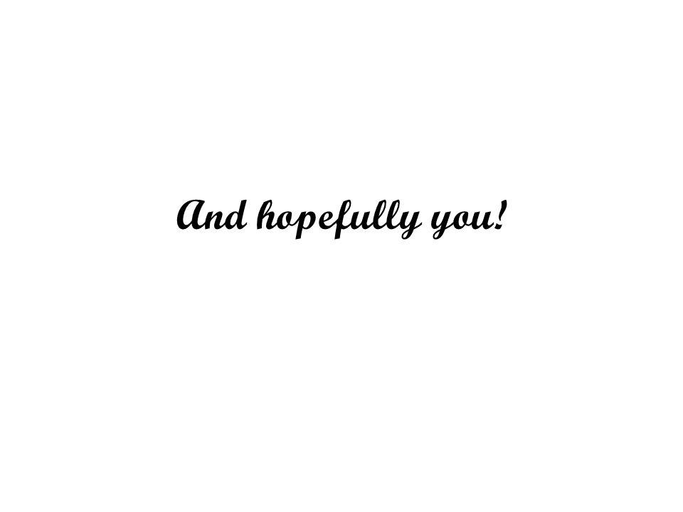 And hopefully you!