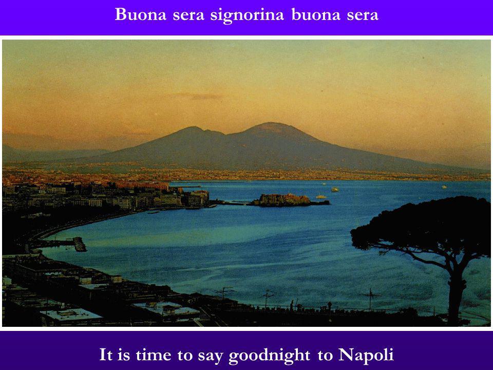 It is time to say goodnight to Napoli Buona sera signorina buona sera