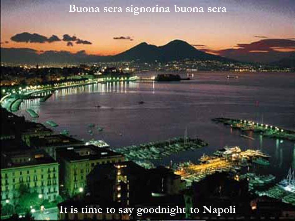 Buona sera signorina buona sera It is time to say goodnight to Napoli
