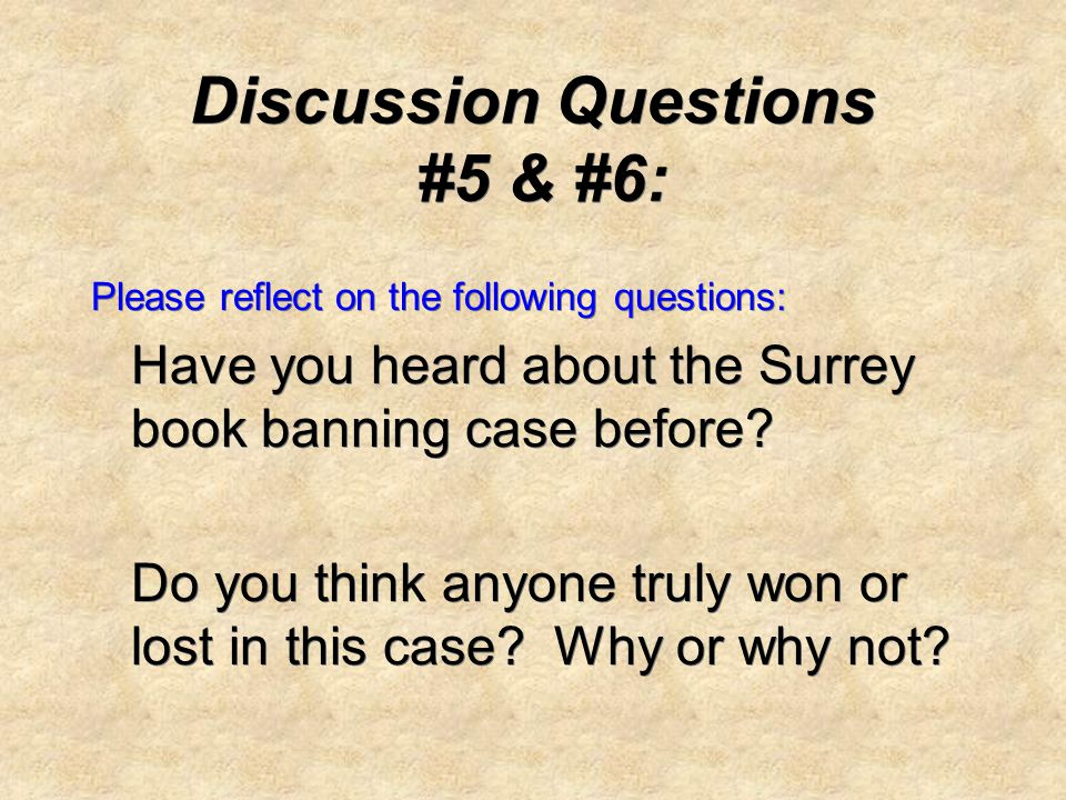 Discussion Questions #5 & #6: Please reflect on the following questions: Have you heard about the Surrey book banning case before.