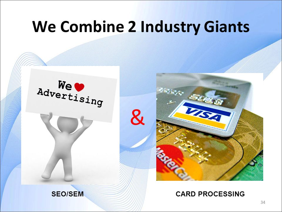 34 We Combine 2 Industry Giants 34 & SEO/SEM CARD PROCESSING