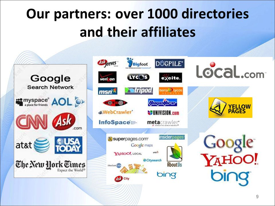 9 Our partners: over 1000 directories and their affiliates 9