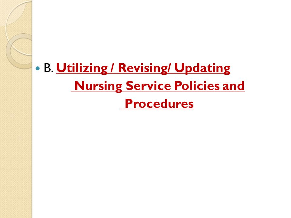 B. Utilizing / Revising/ Updating Nursing Service Policies and Procedures