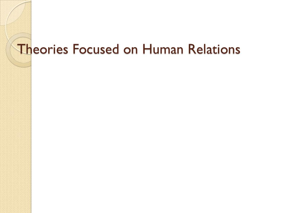 Theories Focused on Human Relations