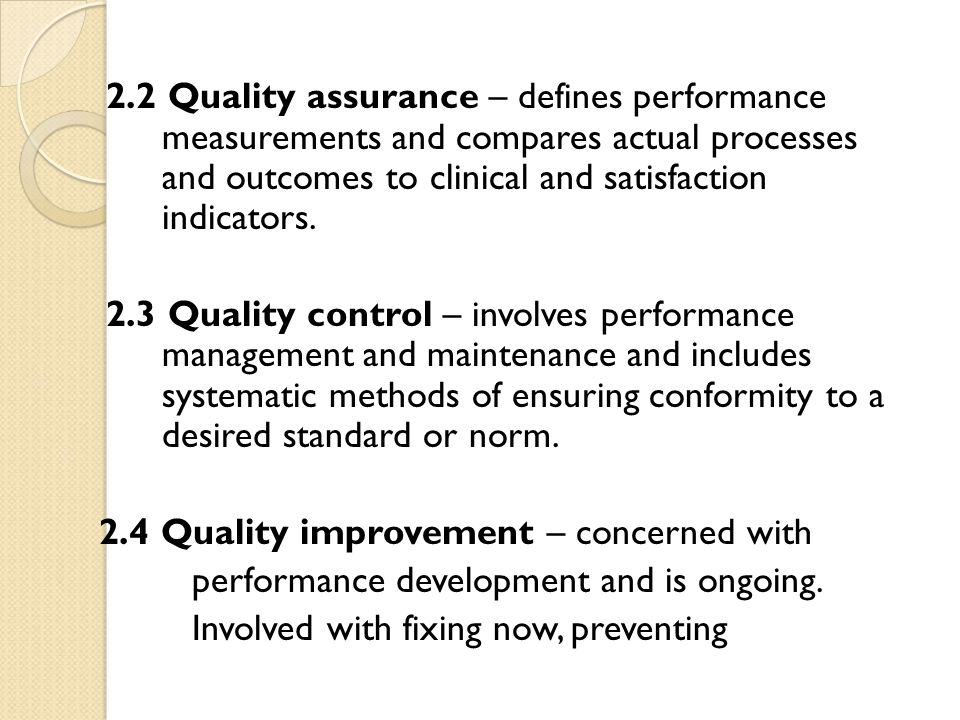 2.2 Quality assurance – defines performance measurements and compares actual processes and outcomes to clinical and satisfaction indicators. 2.3 Quali