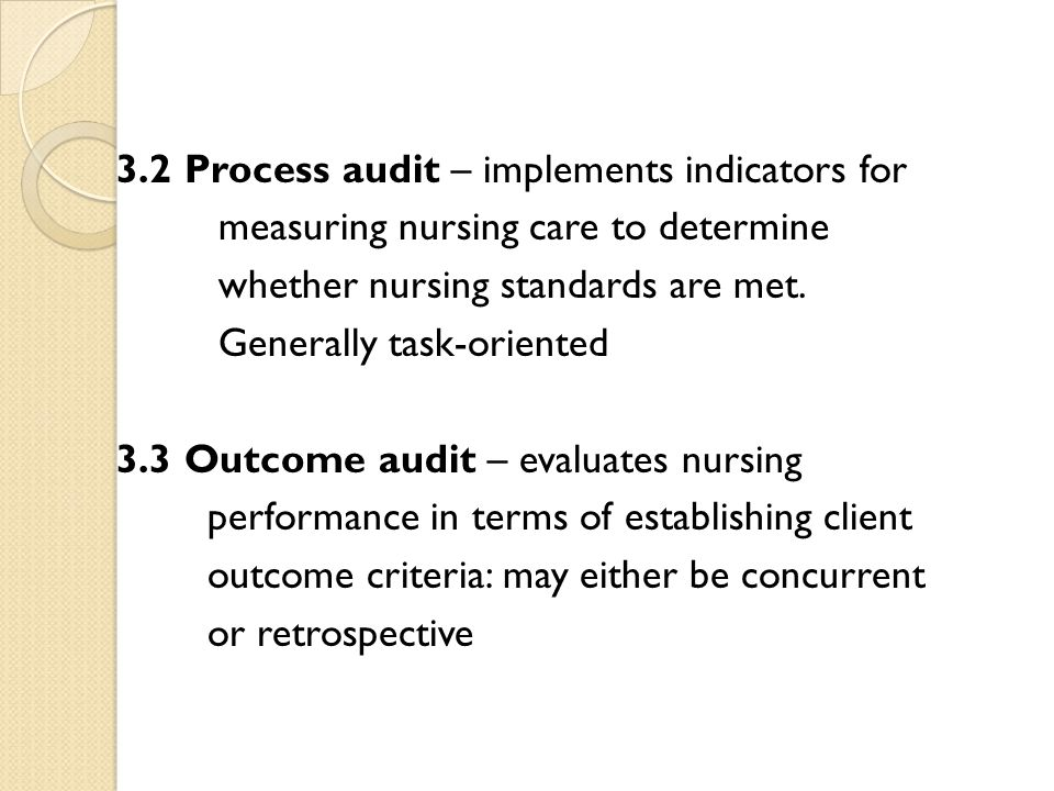 3.2 Process audit – implements indicators for measuring nursing care to determine whether nursing standards are met. Generally task-oriented 3.3 Outco
