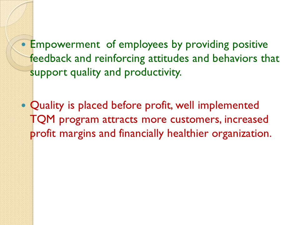 Empowerment of employees by providing positive feedback and reinforcing attitudes and behaviors that support quality and productivity. Quality is plac