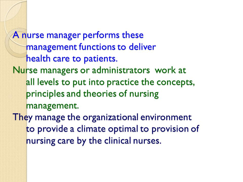 A nurse manager performs these management functions to deliver health care to patients. Nurse managers or administrators work at all levels to put int