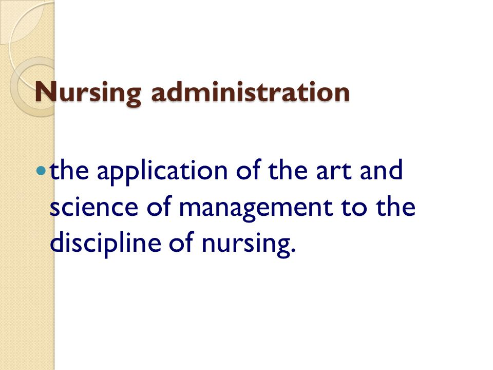 Nursing administration the application of the art and science of management to the discipline of nursing.