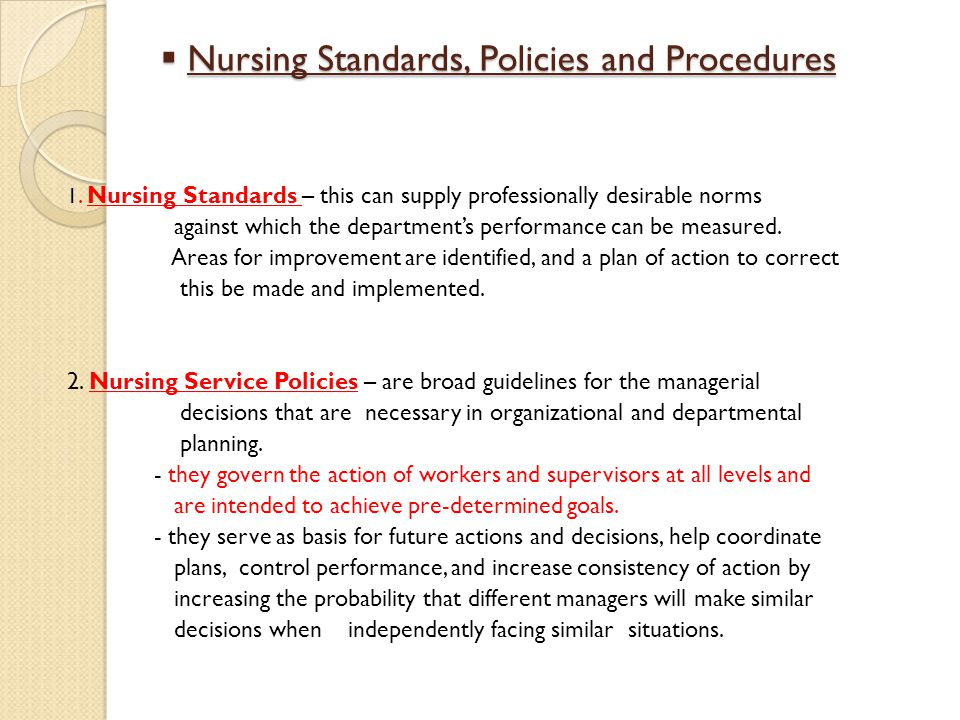 Nursing Standards, Policies and Procedures Nursing Standards, Policies and Procedures 1. Nursing Standards – this can supply professionally desirable