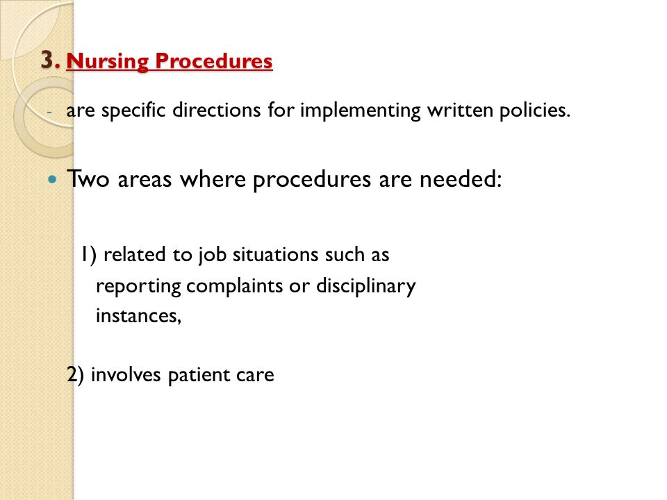 3. Nursing Procedures - are specific directions for implementing written policies. Two areas where procedures are needed: 1) related to job situations