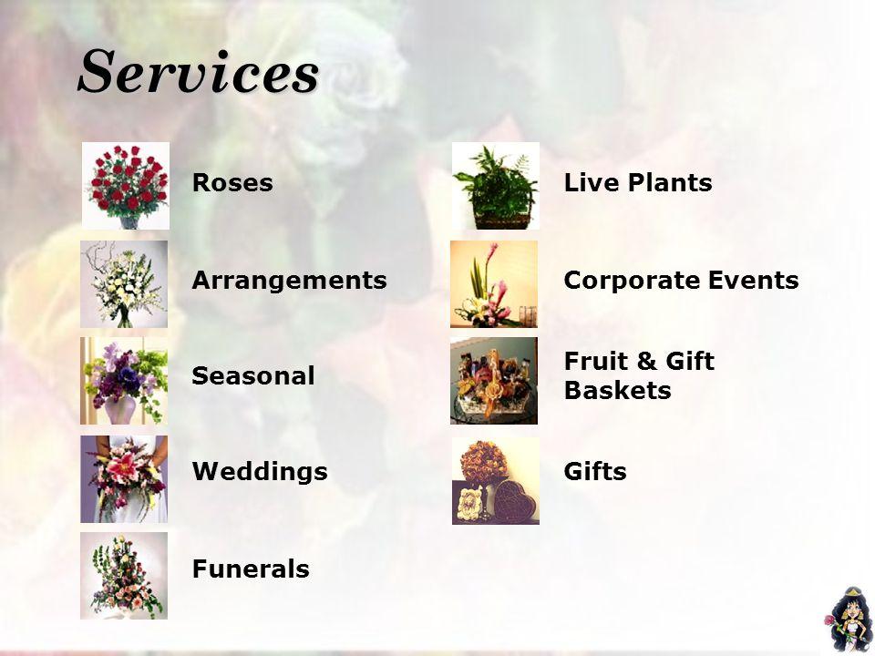 Services RosesLive Plants ArrangementsCorporate Events Seasonal Fruit & Gift Baskets WeddingsGifts Funerals