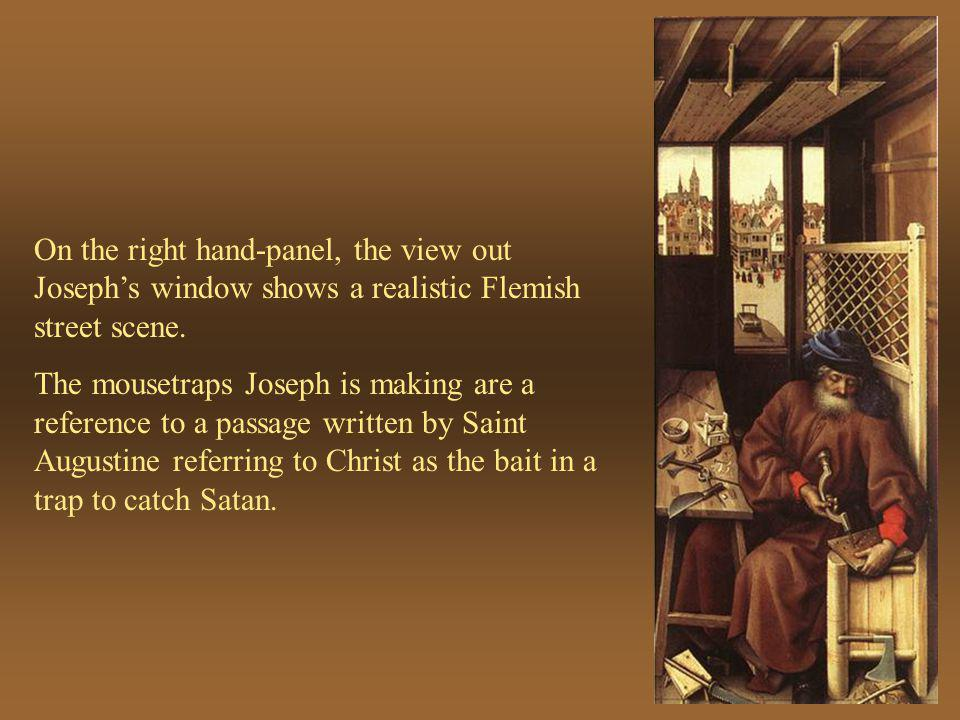On the right hand-panel, the view out Josephs window shows a realistic Flemish street scene. The mousetraps Joseph is making are a reference to a pass