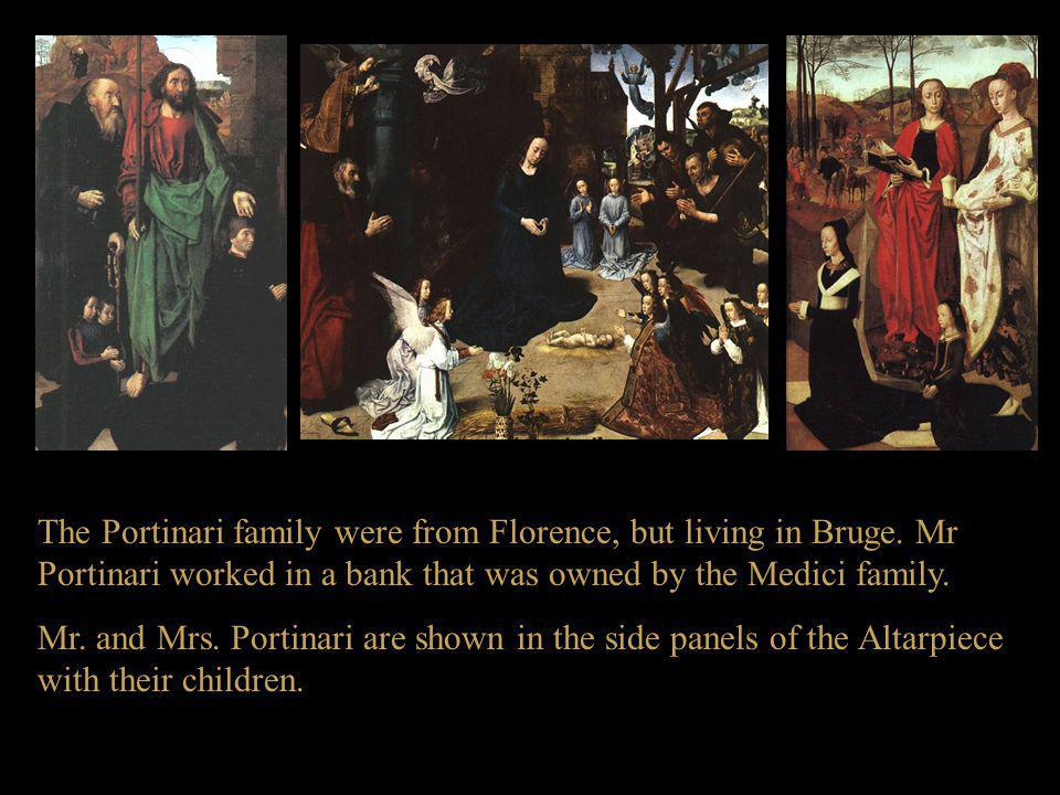 The Portinari family were from Florence, but living in Bruge. Mr Portinari worked in a bank that was owned by the Medici family. Mr. and Mrs. Portinar