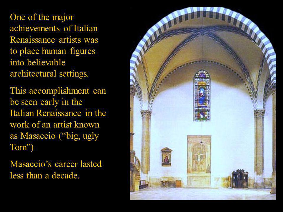 One of the major achievements of Italian Renaissance artists was to place human figures into believable architectural settings. This accomplishment ca