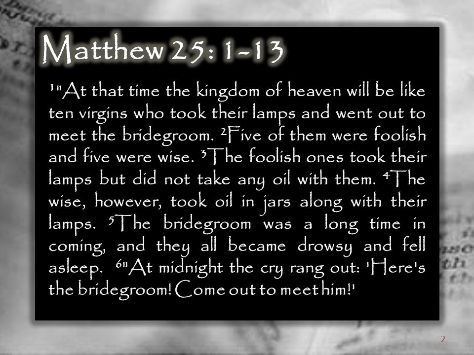 1 At that time the kingdom of heaven will be like ten virgins who took their lamps and went out to meet the bridegroom.