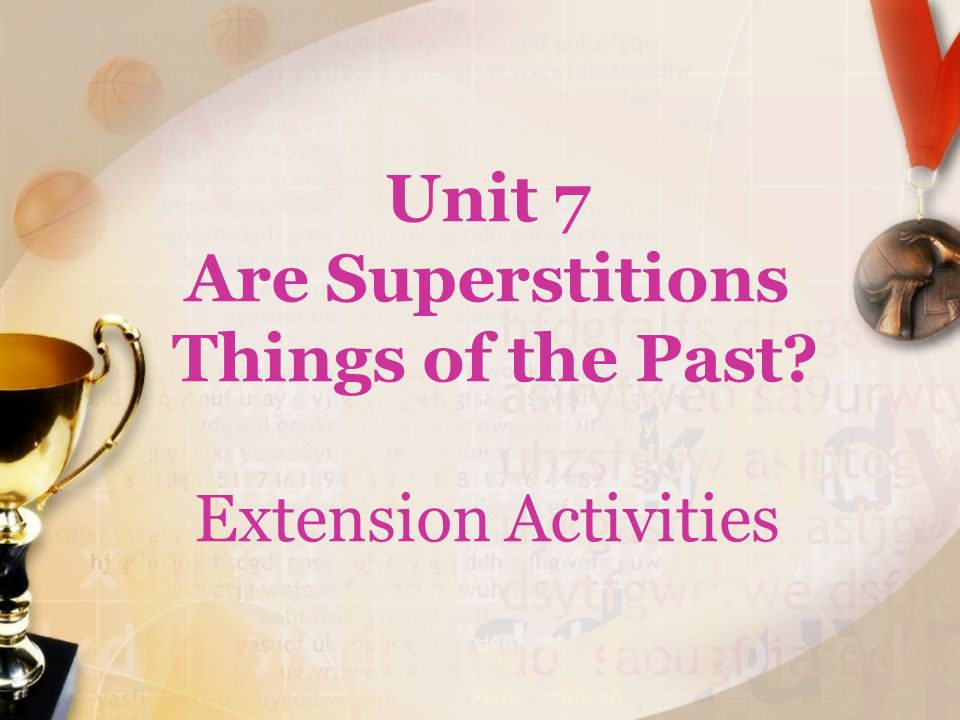 Unit 7 Are Superstitions Things of the Past Extension Activities
