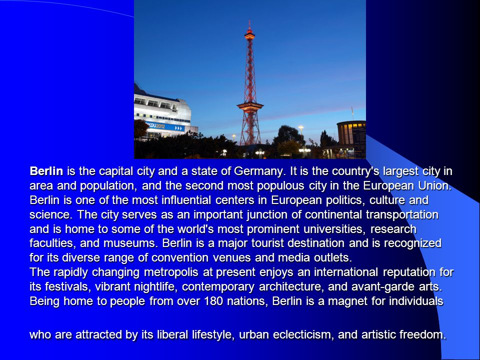 Berlin is the capital city and a state of Germany.