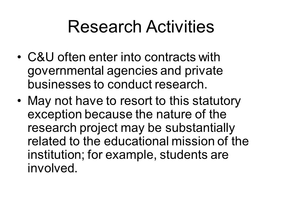 Research Activities C&U often enter into contracts with governmental agencies and private businesses to conduct research.