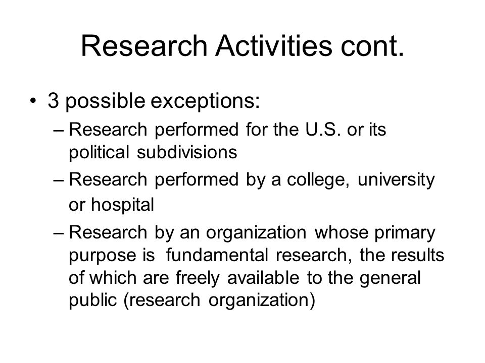 Research Activities cont. 3 possible exceptions: –Research performed for the U.S.