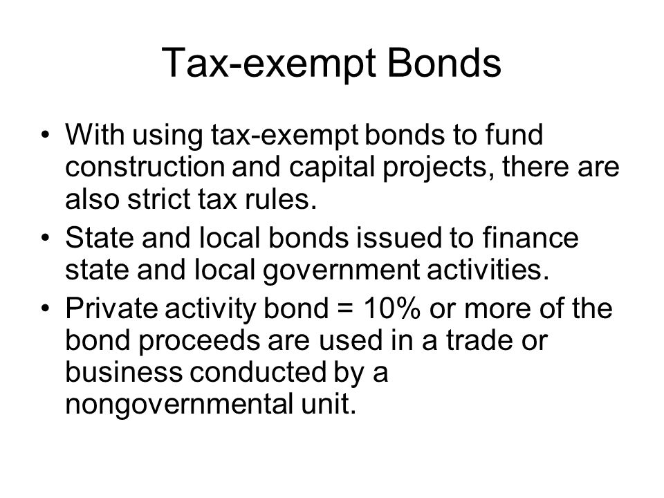 Tax-exempt Bonds With using tax-exempt bonds to fund construction and capital projects, there are also strict tax rules.