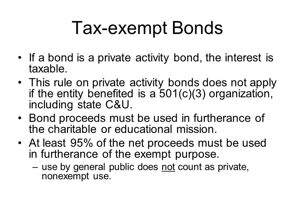Tax-exempt Bonds If a bond is a private activity bond, the interest is taxable.